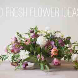 10 Fresh Flower Ideas