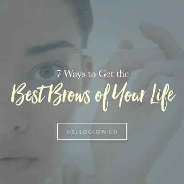 7 Ways to Get the Best Brows of Your Life
