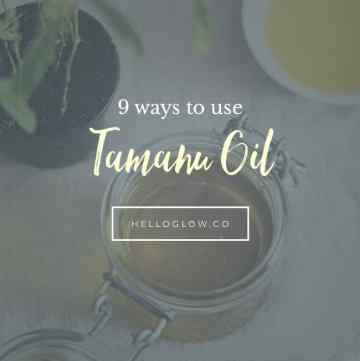 9 Ways to Use Tamanu Oil in Your beauty Routine - Hello Glow