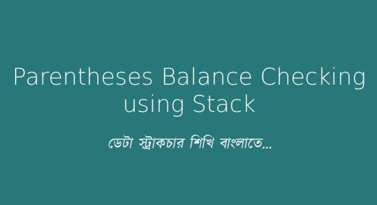 Parentheses Balance Checking using Stack