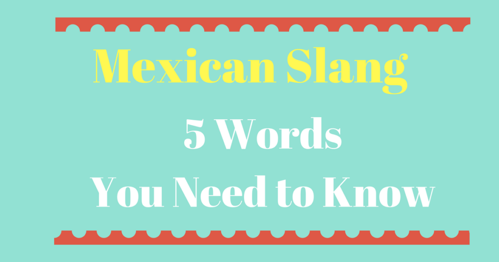 It's been more than five years since I published Top Ten Mexican Slang and  its sequel Top 20 Mexican Slang. I'd never change the words on those lists,  ...