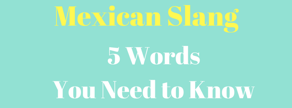 5 More Mexican Slang Words that You Need to Know | Hello Spanish
