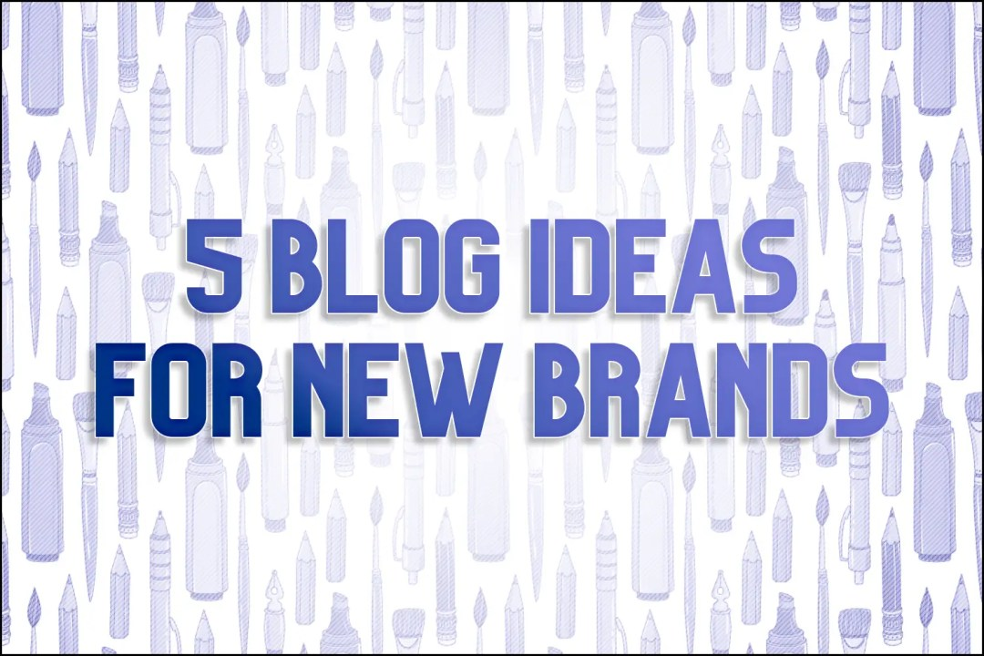"""A title card which reads, """"5 Blog Ideas for New Brands"""""""