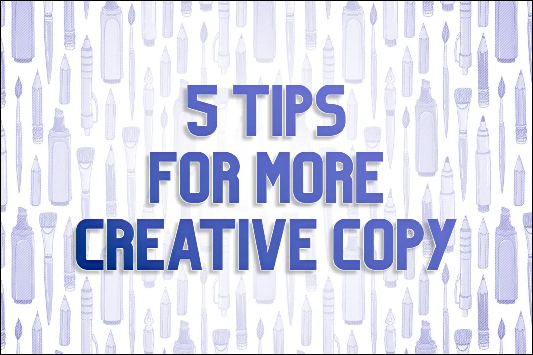 """A title card which reads, """"5 Tips for More Creative Copy"""""""