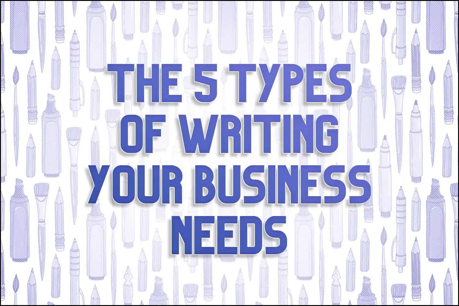 "A title card which reads, ""The 5 Types of Writing Your Business Needs"""