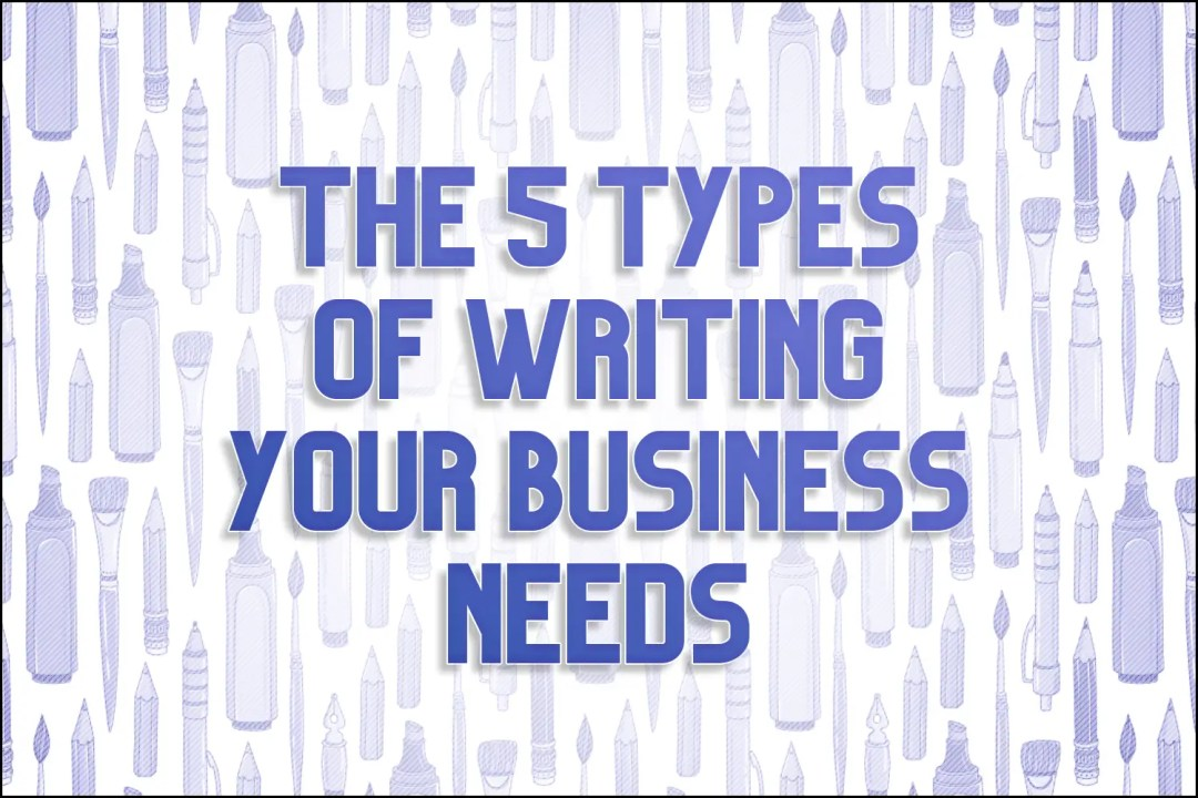 """A title card which reads, """"The 5 Types of Writing Your Business Needs"""""""