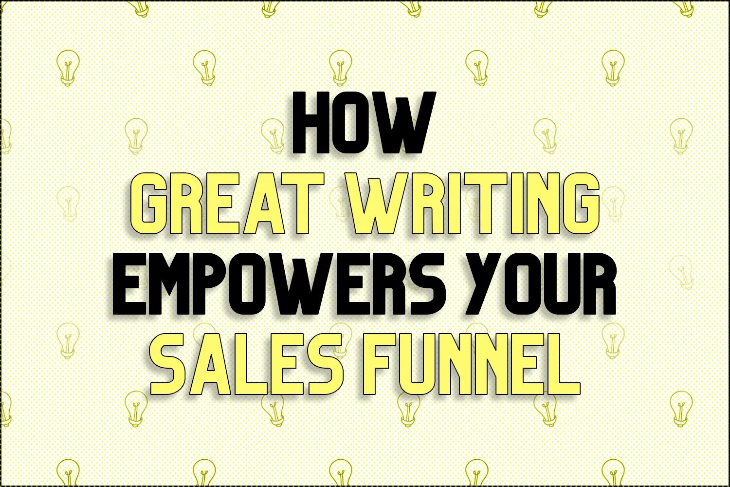 """A title card reading, """"How Great Writing Empowers Your Sales Funnel"""""""