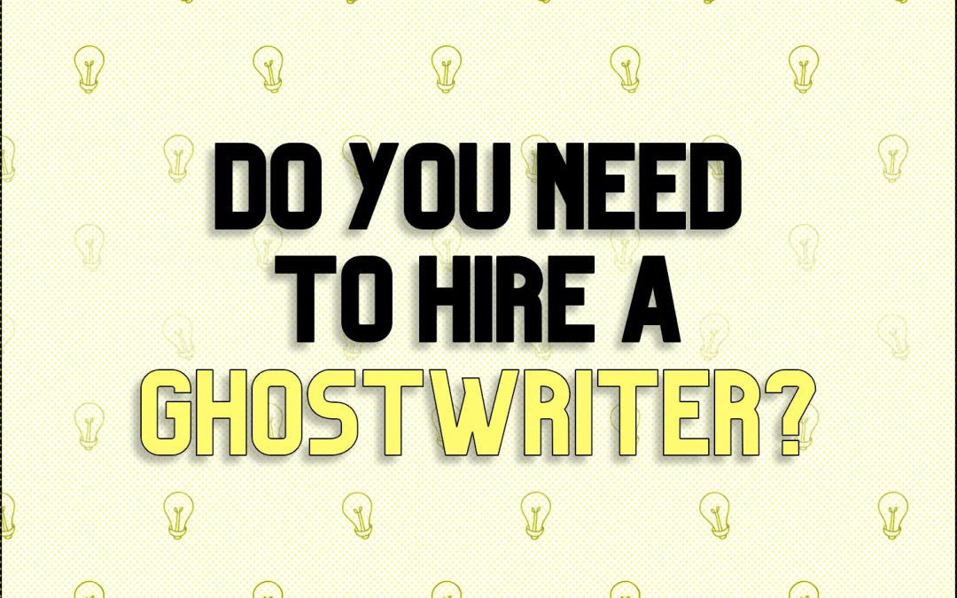 Do You Need to Hire a Ghostwriter?