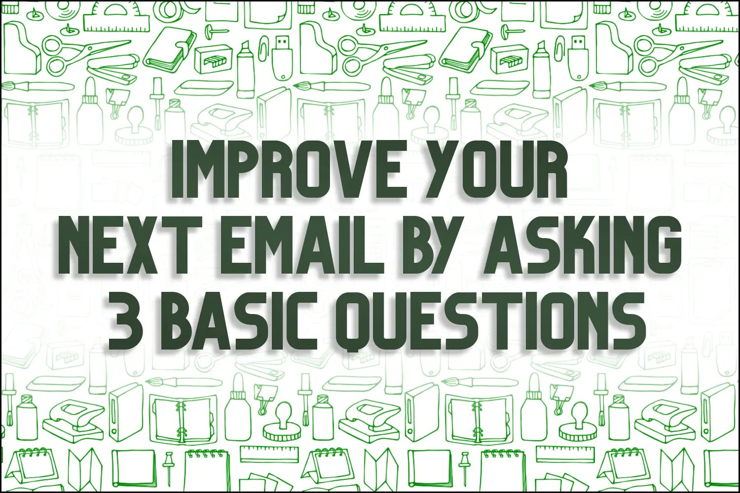 """A title card which reads, """"Improve Your Email Skills By Asking 3 Basic Questions"""""""