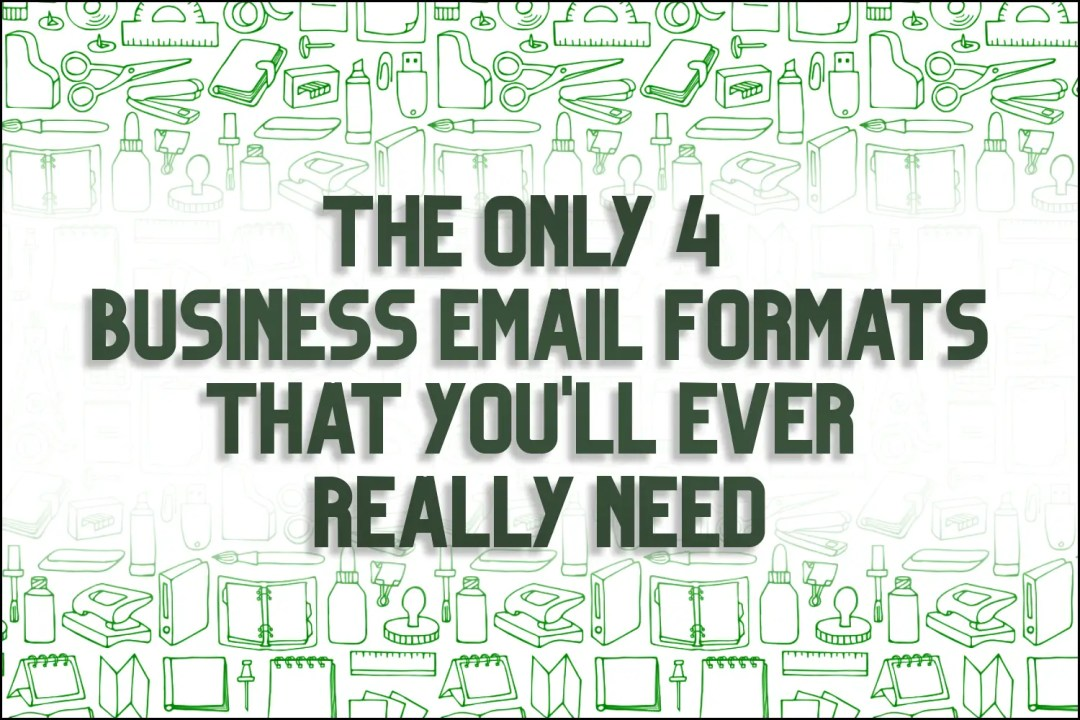 """A title card which says, """"The Only 4 Business Email Formats That You Ever Really Need."""""""