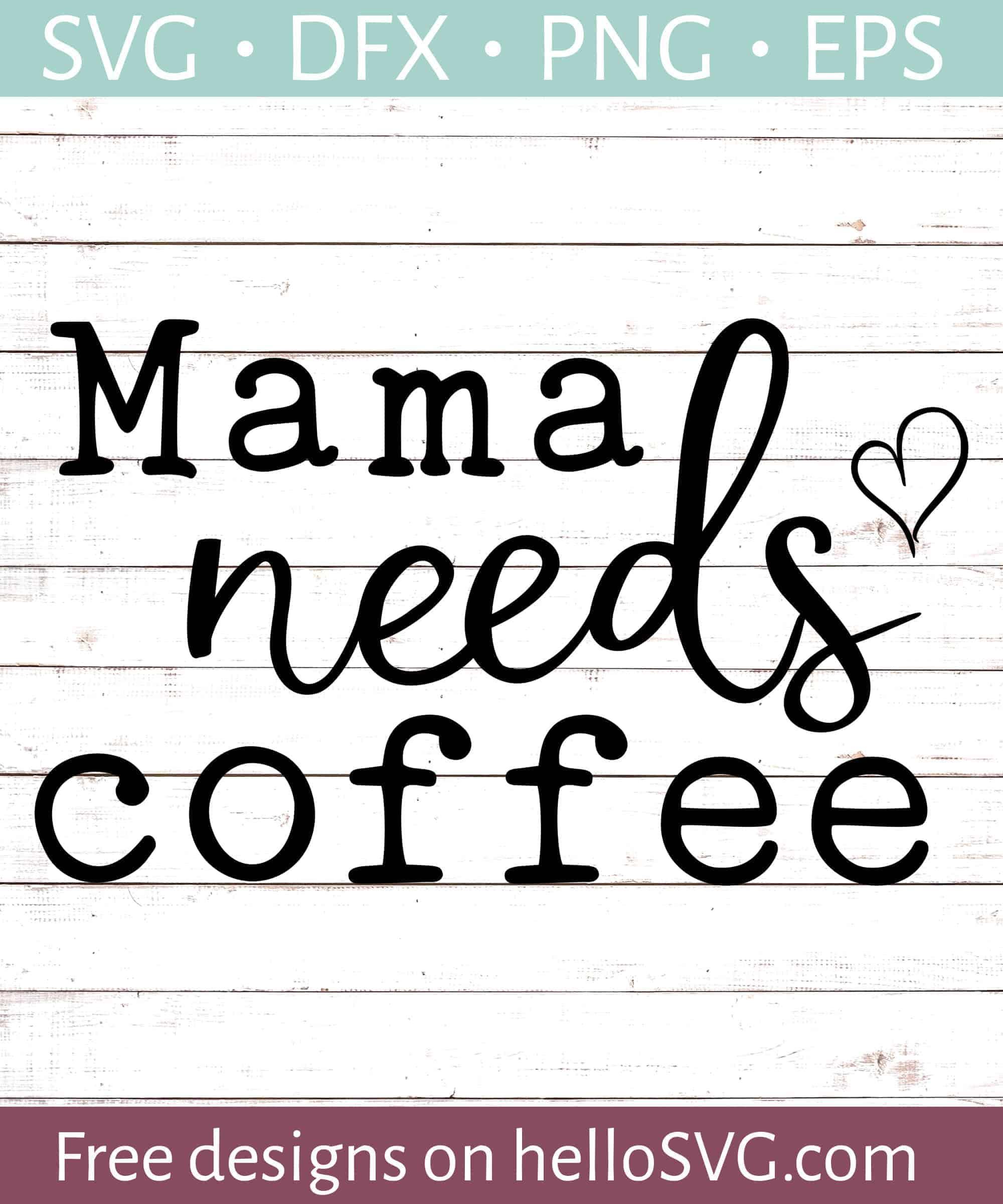 Download Mama Needs Coffee SVG - Free SVG files | HelloSVG.com