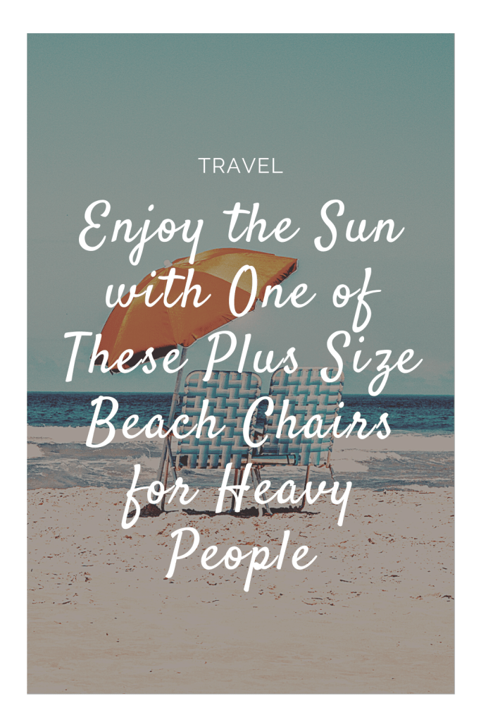 Many beach chairs are not built for the width or the weight of larger people. But these plus size beach chairs for heavy people can handle a little bit extra.