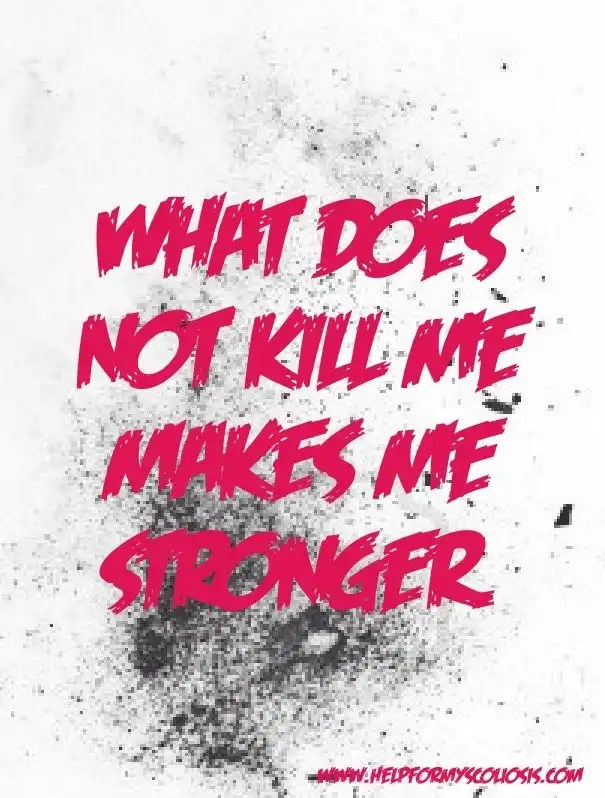 scoliosis-quote-what-does-not-kill-me-makes-me-stronger
