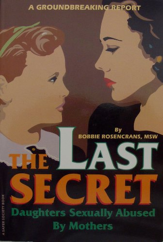 The Last Secret: Daughters Sexually Abused by Mothers