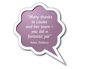 Speech Bubbles - Many thanks to Louise and her team – you did a fantastic job.