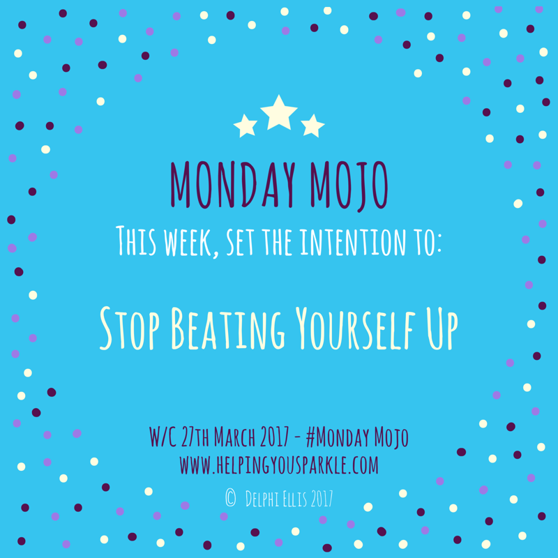Monday Mojo – Stop Beating Yourself Up