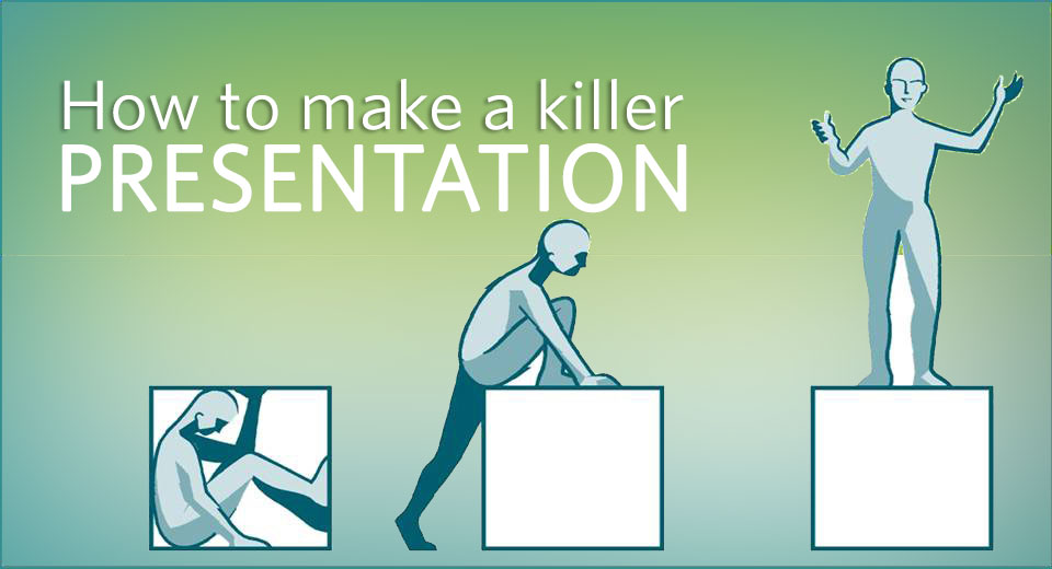 How to Make a Killer Presentation