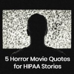 5 Horror movie quotes for HIPAA stories – Ep 177