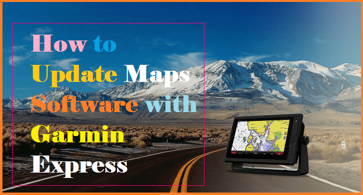 How To Update Maps Software With Garmin Express Blog
