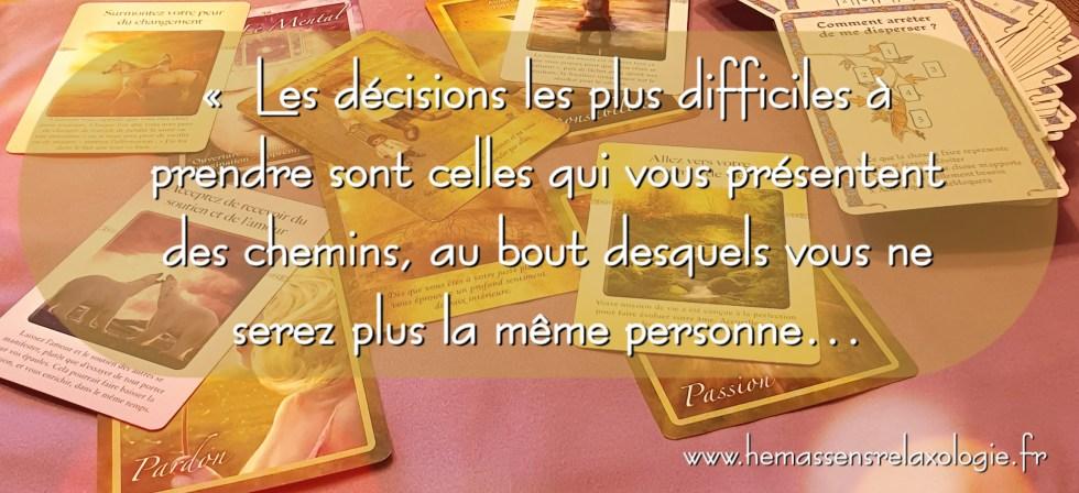 Les décisions les plus difficiles à prendre sont celles qui vous présentent des chemins, au bout desquels vous ne serez plus la même personne.