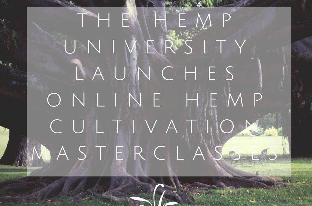 The Hemp University Launches Online Hemp Cultivation Masterclasses