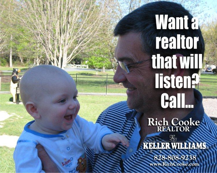 If you want a Realtor who will listen to you, call Rich Cooke.