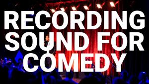 Recording Production Sound for Comedy Specials - Henri Rapp: Production Sound Mixer & Location Sound Recordist
