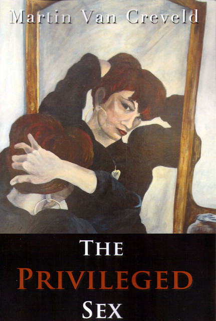 The Privileged Sex by Martin van Creveld Book Cover