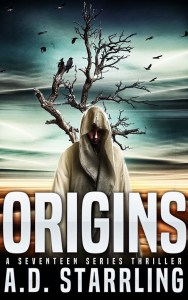 Origins, A Seventeen Series Thriller by A D Starrling