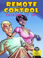 Remote out of Control- Cocking it Up! 2- [BotComics]