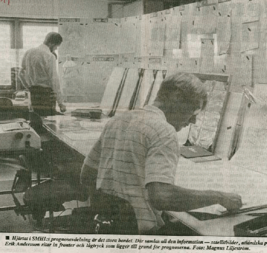 "From the Swedish daily ""Länstidningen i Södertälje"" 27 July 1985. ""The heart of the forecast office at SMHI is the large table. It is where all the information is gathered – satellite images, foreign forecast maps etc. Erik Andersson draws fronts and low pressure systems which make the basis for the forecasts""."