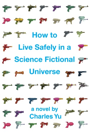 How to Life Safely in a Science Fictional Universe, by Charles Yu