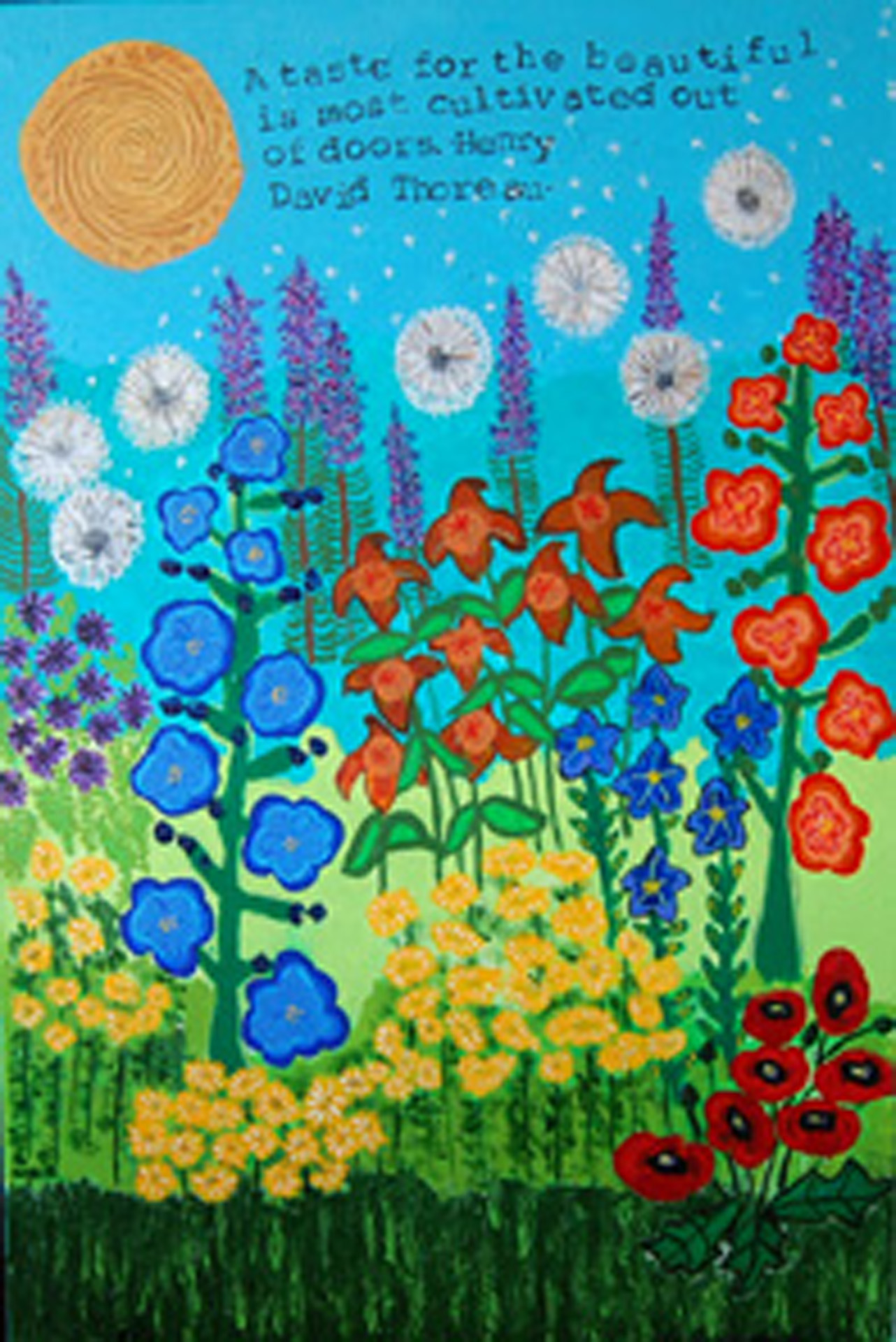 "A colorful garden with hollyhocks, daylilies, coreopsis, lavendar sage, balloon flowers, yellow sun, blue sky and green grass. A Henry David Thoreau quote of ""A taste for the beautiful is most cultivated out of doors."
