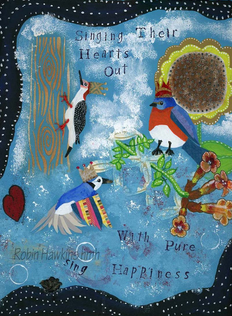 """Three different birds, a woodpecker on a stenciled tree, a bluebird sitting on a trellis with a trumpet vine and a blue jay with a sunflower seed in his beek. They all have crowns and the words say """"Singing Their Hearts Out with pure happiness."""