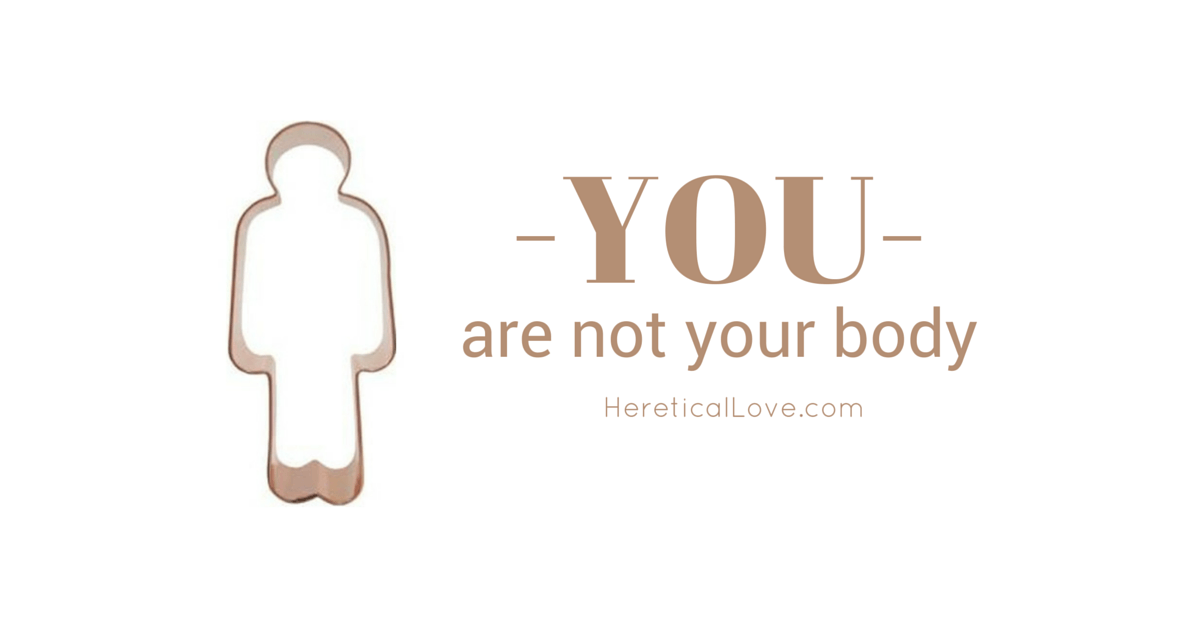 YOU are not your body!
