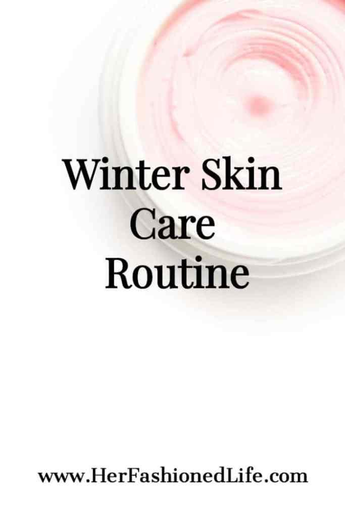 Winter Skincare Routine www.HerFashionedLiife.com
