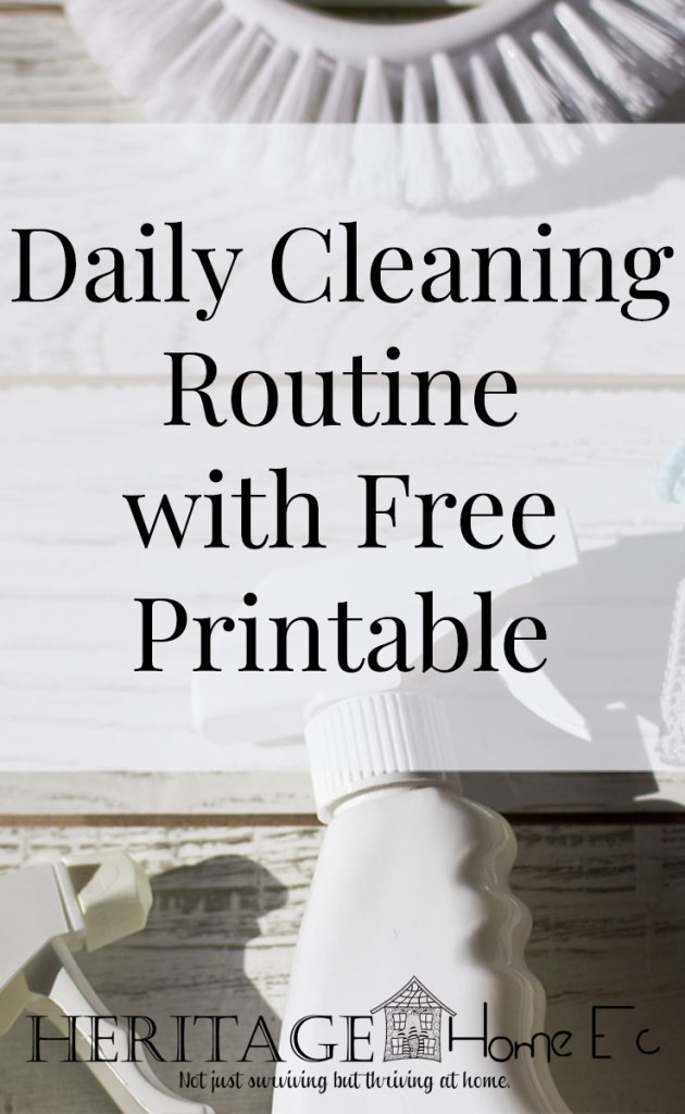 Daily Cleaning Routine with Free Printable- Heritage Home Ec Need a way to keep your home under control? Here is my Daily Cleaning Checklist to keep our home not only livable but ready for company at all times. | Cleaning | Housekeeping | Home Economics | Free Printable |