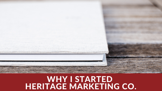 why i started heritage marketing co blog graphic