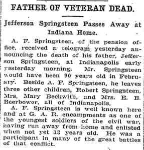 Jefferson Springsteen Death Notice in Washington DC Newspaper. Jeff's son, Abram Springsteen, was celebrated as the youngest drummer boy in the Civil War in Indiana, and he worked for the government in the Pension Office.