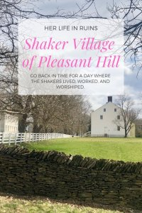 An Afternoon at Shaker Village of Pleasant Hill | Her Life in Ruins