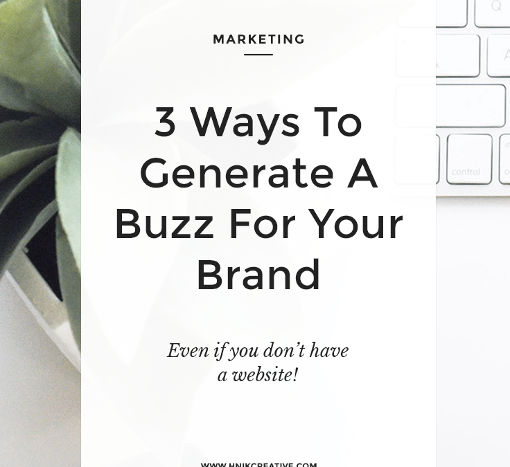 3 Ways To Generate A Buzz For Your Brand