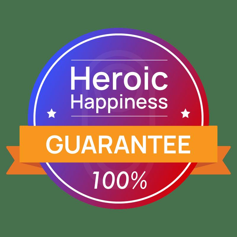 100 percent heroic happiness guarantee