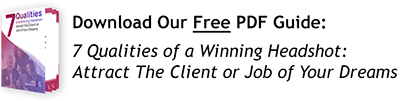 Download our Free PDF - 7 Qualities of a Winning Headshot: Attract the Client or Job of Your Dreams
