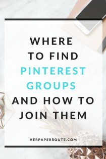 Where To Find Pinterest Groups And How To Join Them - Make Money Blogging - Passive Income - Affiliates - Content - Social Media - Management - SEO - Promote | www.herpaperroute.com