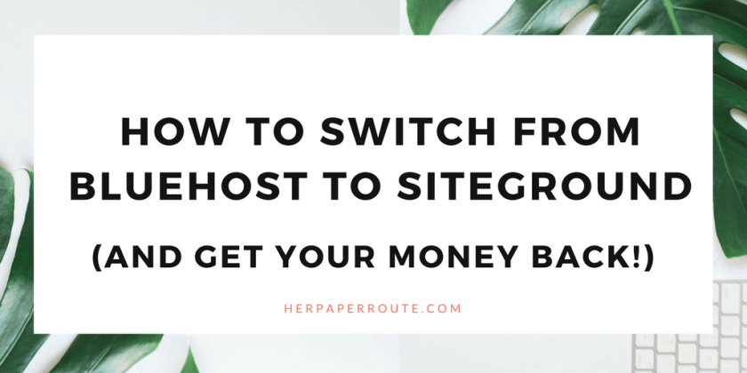 How Switch From Bluehost To Siteground And Get Your Money Back- money blogging network make money blogging herpaperroute.com