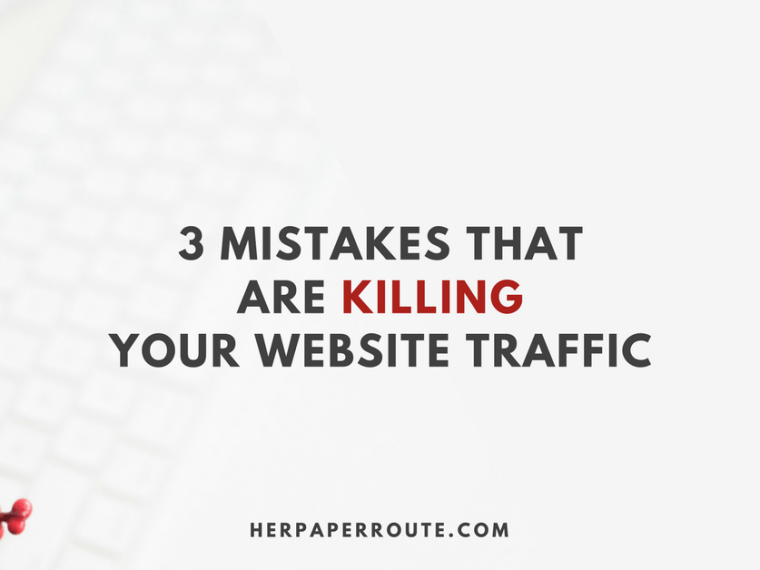 3 Mistakes That Are Killing Your Website Traffic www.herpaperroute.com