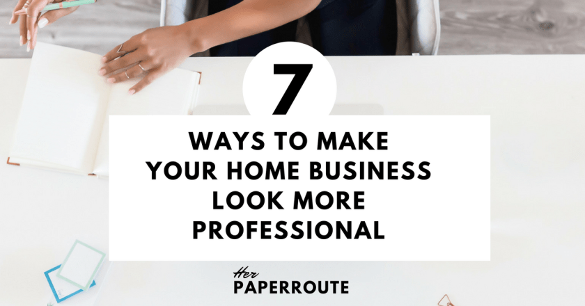 7 Ways To Make Your Home Business Look More Professional - Things That Are Making Your Business Look Unprofessional | www.herpaperroute.com