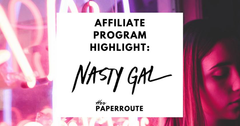 Nasty Gal Affiliate Program - Make Money Blogging Influencer Marketing - Nasty Gal Affiliate Program Become A Nasty Gal Affiliate-Make Money Blogging | HerPaperRoute.com