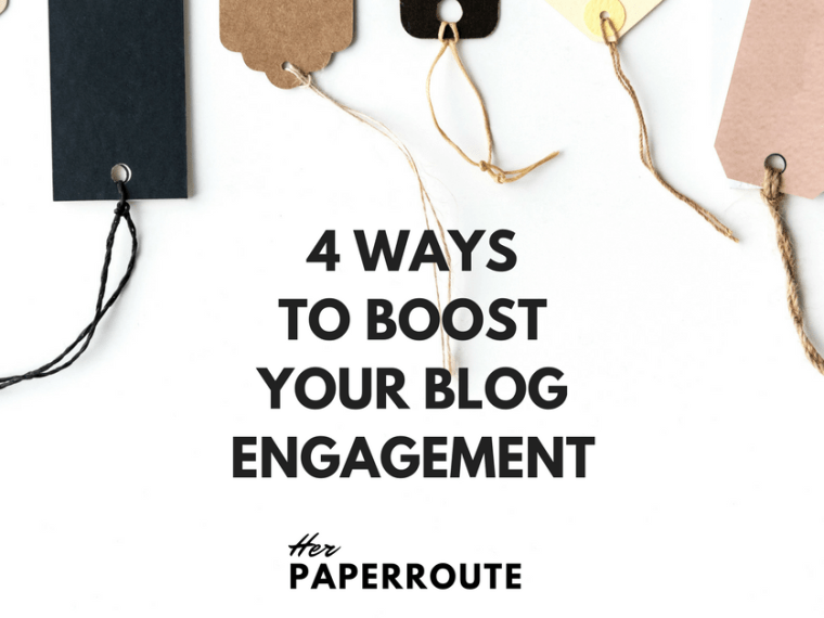 4 Ways To Boost Your Blog Engagement | HerPaperRoute.com