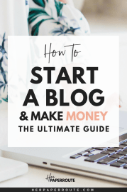 How To Start A Blog And Make Money Blogging | HerPaperRoute
